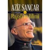 Aziz Sancar'ın Kendi Kaleminden Hayatı ve Bilimi - Aziz Sancar