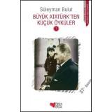 Büyük Atatürk'ten Küçük Öyküler - 1 - Süleyman Bulut