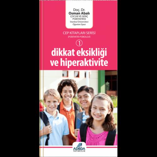 Dikkat Eksikliği ve Hiperaktivite (Cep Kitapları Serisi - 1) - Osman Abalı