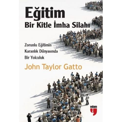 Eğitim: Bir Kitle İmha Silahı - John Taylor Gatto