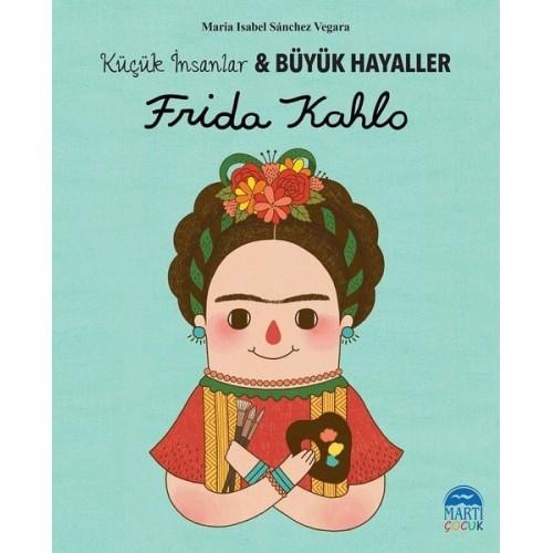 Frida Kahlo-Küçük İnsanlar ve Büyük Hayaller - Maria Isabel Sanchez Vegara
