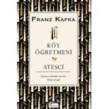 Köy Öğretmeni-Ateşçi - Franz Kafka