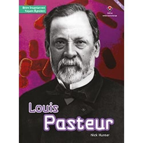 Louis Pasteur - Bilim İnsanlarının Yaşam Öyküleri - Nick Hunter