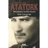 Mustafa Kemal Atatürk - Mücadelesi ve Özel Hayatı - İpek Çalışlar