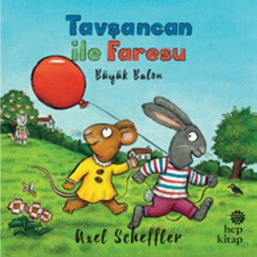 Tavşancan ile Faresu - Büyük Balon - Axel Scheffler