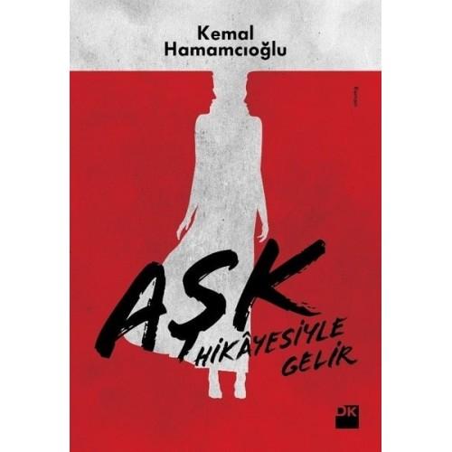 Aşk Hikayesiyle Gelir - Kemal Hamamcıoğlu
