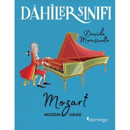Dahiler Sınıfı: Mozart - Müziğin Dahisi - Davide Morosinotto
