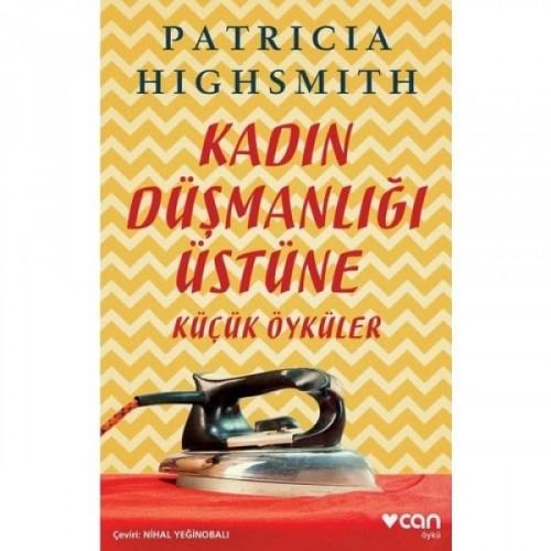 Kadın Düşmanlığı Üstüne Küçük Öyküler - Patricia Highsmith
