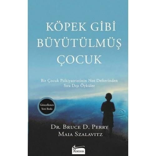 Köpek Gibi Büyütülmüş Çocuk - Bruce D. Perry, Maia Szalavitz