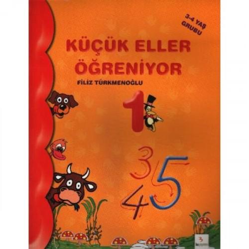 Küçük Eller Öğreniyor-1 (3-4 Yaş Grubu) - Filiz Türkmenoğlu